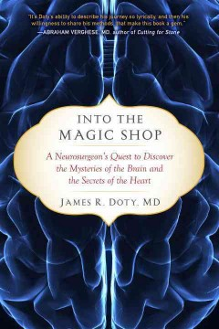 Into the magic shop : a neurosurgeon's quest to discover the mysteries of the brain and the secrets of the heart cover image