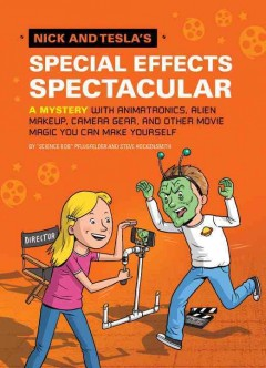 Nick and Tesla's special effects spectacular : a mystery with animatronics, alien makeup, camera gear, and other movie magic you can make yourself cover image