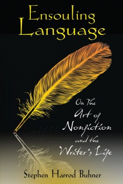 Ensouling language : on the art of nonfiction and the writer's life cover image