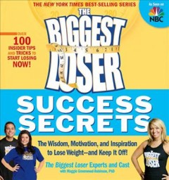The biggest loser success secrets : the wisdom, motivation, and inspiration to lose weight now-and keep It off! cover image