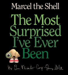 Marcel the shell : the most surprised I've ever been cover image