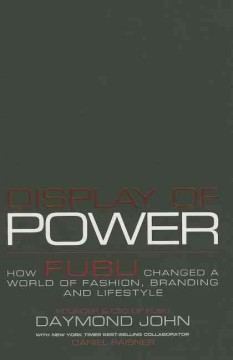 Display of power : how FUBU changed a world of fashion, branding and lifestyle cover image