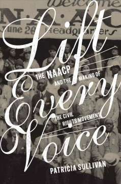 Lift every voice : the NAACP and the making of the civil rights movement cover image