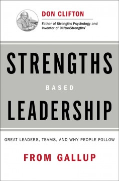 Strengths based leadership : great leaders, teams, and why people follow cover image