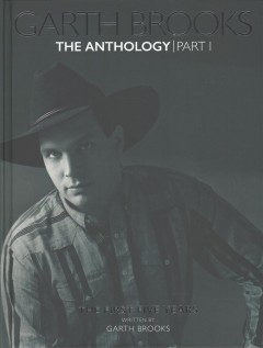 Garth Brooks : the anthology. Part one, the first five years cover image