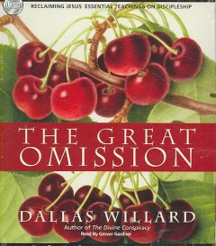 The great omission reclaiming Jesus's essential teachings on discipleship cover image