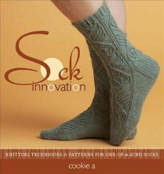 Sock innovation : knitting techniques & patterns for one-of-a-kind socks cover image