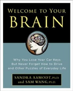 Welcome to your brain : why you lose your car keys but never forget how to drive and other puzzles of everyday life cover image