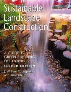 Sustainable landscape construction : a guide to green building outdoors cover image