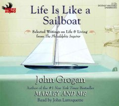 Life is like a sailboat selected writings on life & living from the Philadelphia inquirer cover image