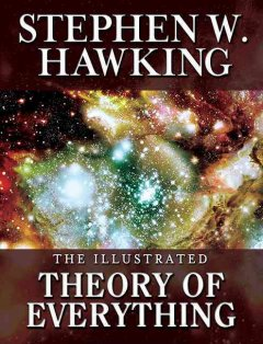 The illustrated theory of everything : the origin and fate of the universe cover image