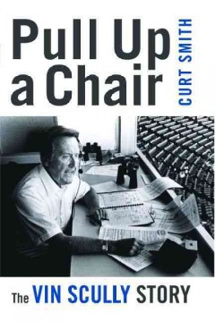 Pull up a chair : the Vin Scully story cover image
