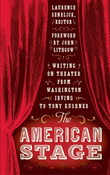The American stage : writing on theater from Washington Irving to Tony Kushner cover image