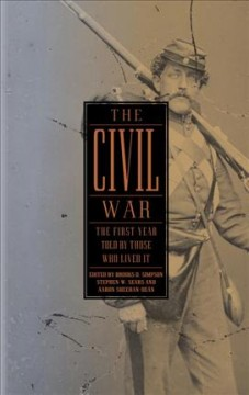 The Civil War : the first year told by those who lived it cover image
