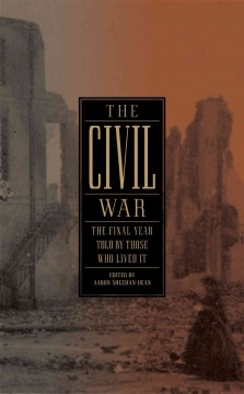 The Civil War : the final year told by those who lived it cover image