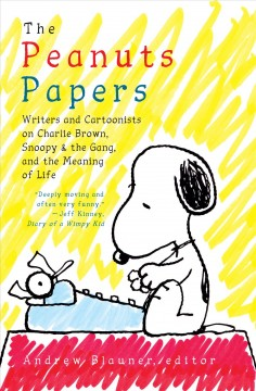 The Peanuts papers : writers and cartoonists on Charlie Brown, Snoopy & the gang, and the meaning of life cover image