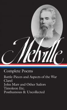 Complete poems : Battle-pieces and aspects of the war ; Clarel: a poem and pilgrimage in the Holy Land ; John Marr and other sailors with some sea pieces ; Timoleon etc. ; Weeds and wildings chiefly: with A rose or two ; Parthenope ; Uncollected poetry an cover image