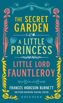 Frances Hodgson Burnett : The secret garden, A little princess, Little Lord Fauntleroy cover image