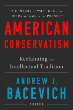American conservatism : reclaiming an intellectual tradition / Andrew J. Bacevich, editor cover image