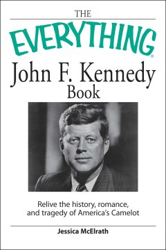 The everything John F. Kennedy book : relive the history, romance, and tragedy of America's camelot cover image