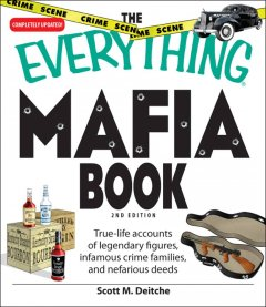 The everything Mafia book : true-life accounts of legendary figures, infamous crime families, and nefarious events cover image