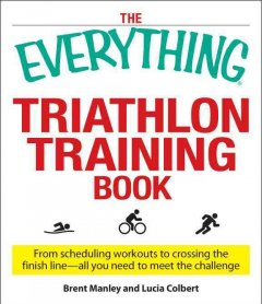The everything triathlon training book : from scheduling workouts to crossing the finish line-- all you need to meet the challenge cover image