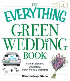 The everything green wedding book : plan an elegant, affordable, earth-friendly wedding cover image