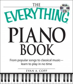 The everything piano book : from popular songs to classical music-- learn to play in no time cover image