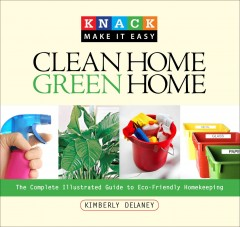 Knack clean home, green home : the complete illustrated guide to eco-friendly homekeeping cover image