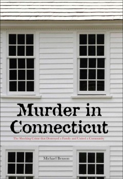 Murder in Connecticut : the shocking crime that destroyed a family and united a community cover image
