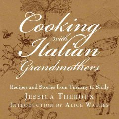 Cooking with Italian grandmothers : recipes and stories from Tuscany to Sicily cover image