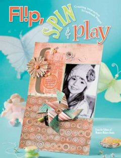 Flip, spin & play : creating interactive scrapbook pages cover image