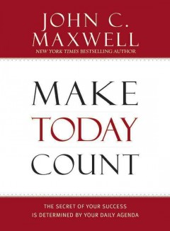 Make today count : the secret of your success is determined by your daily agenda cover image