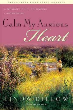 Calm my anxious heart : a woman's guide to finding contentment cover image