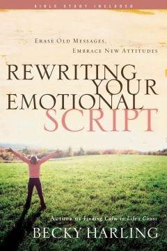 Rewriting your emotional script : erase old messages, embrace new attitudes cover image