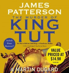 The murder of King Tut the plot to kill the child king : a nonfiction thriller cover image