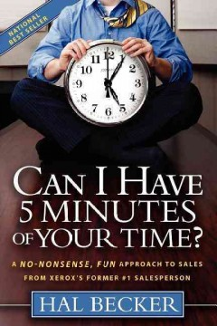 Can I have 5 minutes of your time? : a no-nonsense, fun approach to sales from Xerox's former #1 salesperson cover image