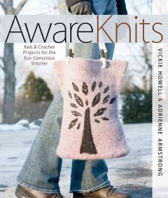 Aware knits : knit & crochet projects for the eco-conscious stitcher cover image