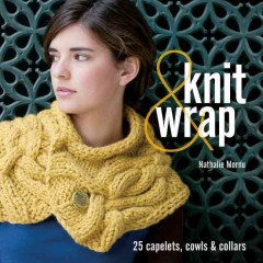 Knit & wrap : 25 capelets, cowls & collars cover image