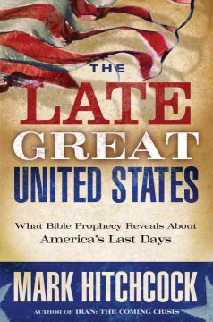 The late great United States : what Bible prophecy reveals about America's last days cover image