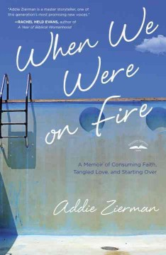 When we were on fire : a memoir of consuming faith, tangled love and starting over cover image