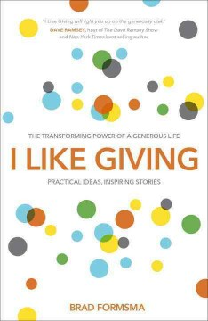 I like giving : the transforming power of a generous life : practical ideas, inspiring stories cover image