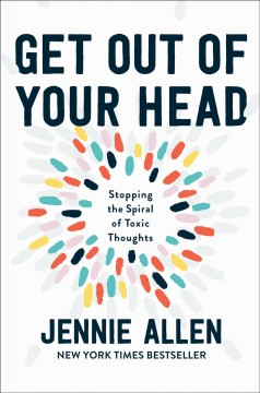 Get out of your head : stopping the spiral of toxic thoughts cover image