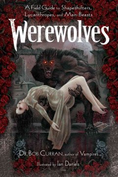 Werewolves : a field guide to shapeshifters, lycanthropes, and man-beasts cover image