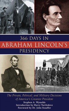366 days in Abraham Lincoln's presidency : the private, political, and military decisions of America's greatest president cover image