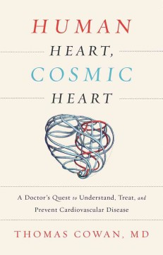 Human heart, cosmic heart : a doctor's quest to understand, treat, and prevent cardiovascular disease cover image