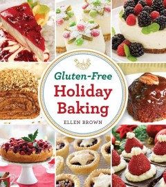 Gluten-free holiday baking : more than 150 cakes, pies, and pastries made with flavor, not flour cover image