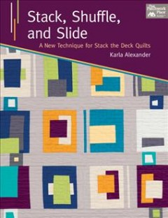 Stack, shuffle, and slide : a new technique for stack the deck quilts cover image