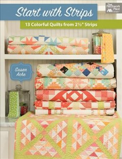 Start with strips : 13 colorful quilts from 2 1/2 strips cover image