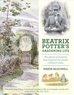 Beatrix Potter's gardening life : the plants and places that inspired the classic children's tales cover image